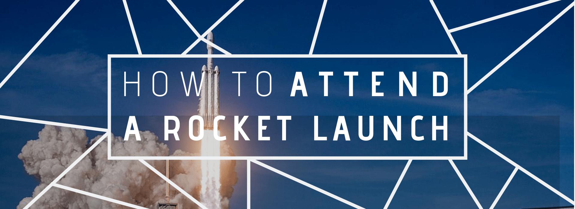 attend a rocket launch