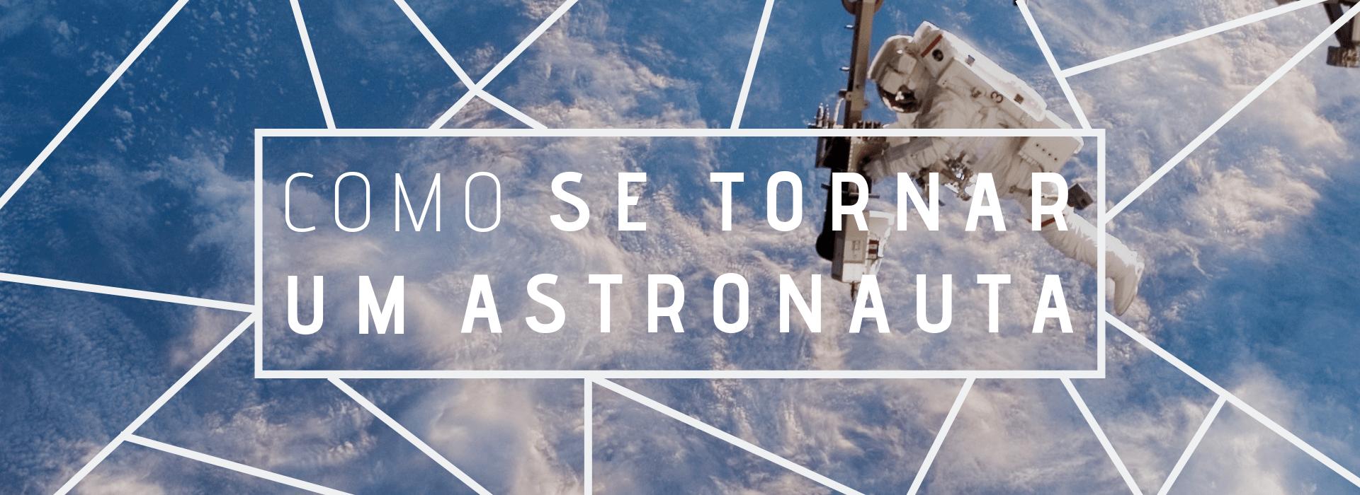 como se tornar um astronauta